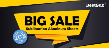 Up to 20% off for Sublimation Aluminum Sheets from BestSub